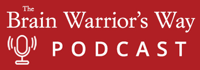 The Brain Warrior's Way Podcast